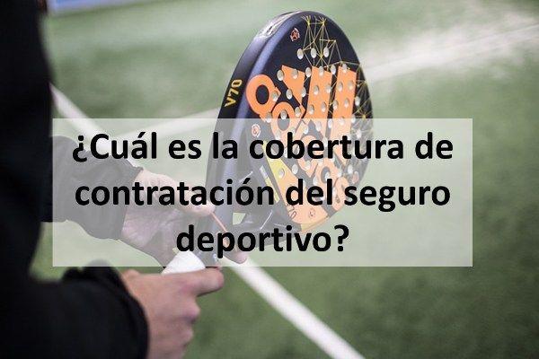¿Cuál es la cobertura de contratación del seguro deportivo?