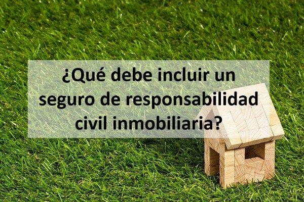 ¿Qué debe incluir un seguro de responsabilidad civil inmobiliaria?